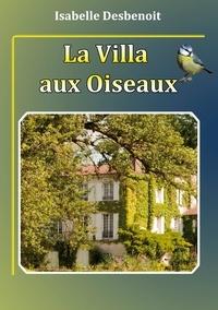 Isabelle Desbenoît - La villa aux oiseaux Tome 1 : .