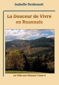 Isabelle Desbenoît - La villa aux oiseaux Tome 4 : La douceur de vivre en roannais.