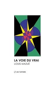 Louis Mazué - La voie du vrai.