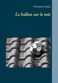 Christian Fedak - Le ballon sur le toit.