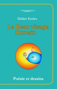 Didier Eudes - Le beau visage humain - Poésie et dessins.