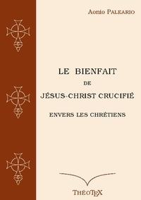 Aonio Paleario - Le Bienfait de Jésus-Christ Crucifié envers les Chrétiens.
