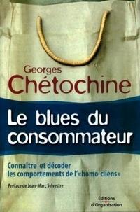 """Georges Chétochine - Le blues du consommateur - Connaître et décoder les comportements de """"l'homo-cliens""""."""