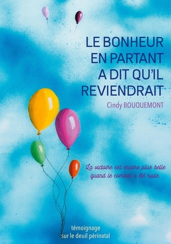 Cindy Bouquemont - Le bonheur en partant a dit qu'il reviendrait.