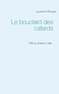 Laurence Roques - Le bouclard des cafards - 128 ou Ticket to ride.