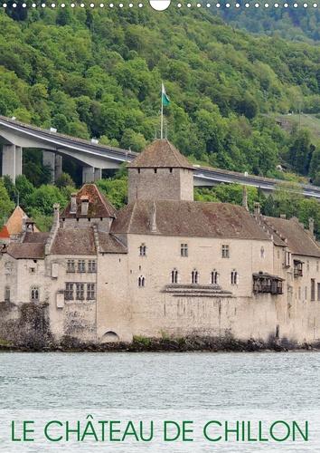 Le Château de Chillon (Calendrier mural 2020 DIN A3 vertical). L'un des plus beaux châteaux suisses (Calendrier mensuel, 14 Pages )