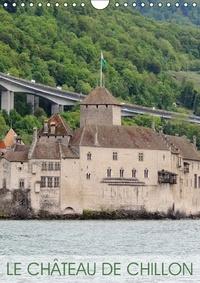 Martiniano Ferraz - Le château de Chillon - L'un des plus beaux châteaux suisses. Calendrier mural A4 vertical 2017.
