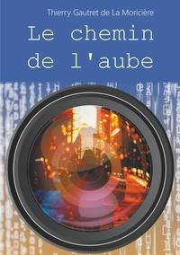 Thierry Gautret de La Moricière - Le chemin de l'aube.