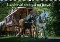 Alain Gaymard - Le cheval de trait au travail (Calendrier mural 2020 DIN A3 horizontal) - Exemples d'utilisation du cheval de trait (Calendrier mensuel, 14 Pages ).
