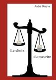André Dheyve - Le choix du meurtre.