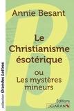 Annie Besant - Le christianisme ésotérique - Ou Les mystères mineurs.
