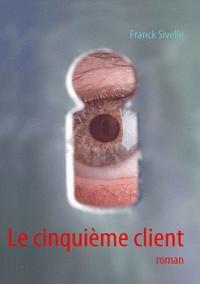 Franck Sivelle - Le cinquième client.