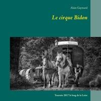 Alain Gaymard - Le cirque Bidon 2017 - Tournée le long de la Loire.