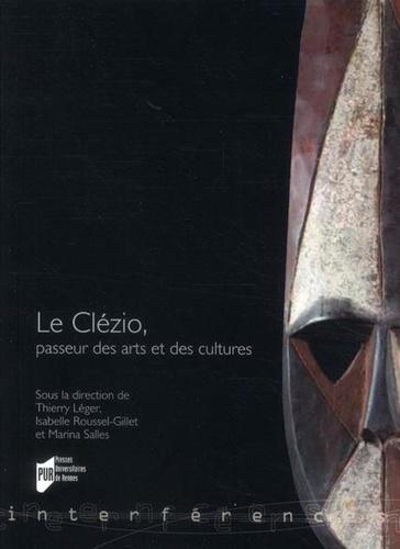 Thierry Léger et Isabelle Roussel-Gillet - Le Clézio, passeur des arts et des cultures.