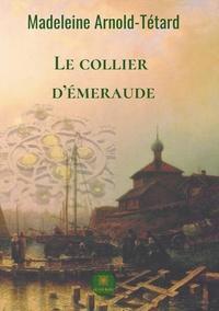 Madeleine Arnold-Tétard - Le collier d'émeraude.