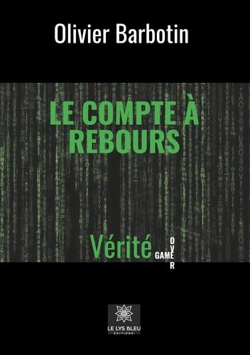 Olivier Barbotin - Le compte à rebours Tome 1 : Vérité Game Over.