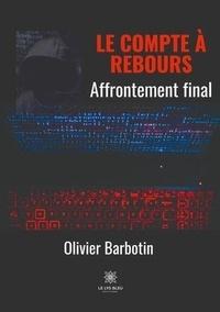 Olivier Barbotin - Le compte à rebours Tome 5 : Affrontement final.