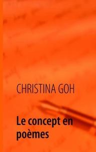 Christina Goh - Le concept en poèmes.