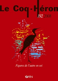Janine Altounian et Jean-François Chiantaretto - Le Coq-Héron N° 192, Mars 2008 : Figures de l'autre en soi.