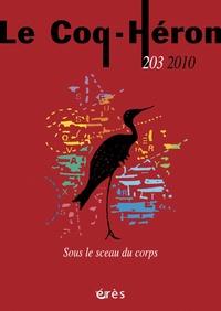 Eva Brabant-Gérö - Le Coq-Héron N° 203, Décembre 201 : Sous le sceau du corps.