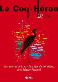 Elena Adam et Eva Brabant-Gérö - Le Coq-Héron N° 237, juin 2019 : Aux sources de la psychanalyse du XXIe siècle, avec Sandor Ferenczi.