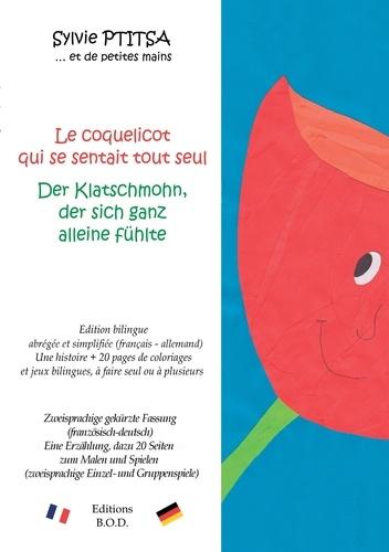 Sylvie Ptitsa - Le coquelicot qui se sentait tout seul / Der klatschmohn, der sich ganz alleine fühlte - Edition bilingue / Zweisprachige Ausgabe.
