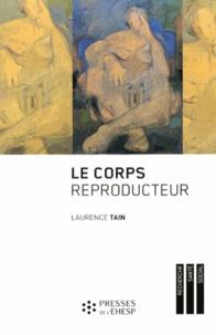 Laurence Tain - Le corps reproducteur - Dynamiques de genre et pratiques reproductives.