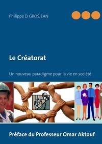 Philippe D. Grosjean - Le créatorat - Un nouveau paradigme pour la vie en société.