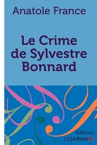 Anatole France - Le crime de Sylvestre Bonnard.