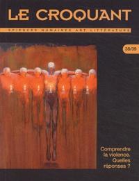 LE CROQUANT - Le Croquant N° 38/39 : Comprendre la violence. Quelles réponses ?.