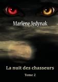 Marlène Jedynak - Le cycle des loups-garous Tome 2 : La nuit des chasseurs.