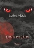 Marlène Jedynak - Le cycle des loups-garous Tome 3 : Lunes de sang.