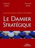 Philippe Jean et Gérard Jean - Le Damier Stratégique - Pour une nouvelle vision de l'entreprise.
