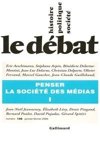 Denis Pingaud et Marcel Gauchet - Le Débat N° 138, Janvier-Févr : Penser la société des médias.