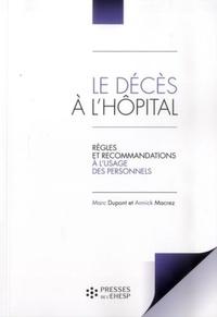 Marc Dupont et Annick Macrez - Le décès à l'hôpital - Règles et recommandations à l'usage des personnels.