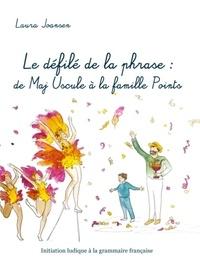 Laura Joansen - Le défilé de la phrase : de Maj Uscule à la famille Points - Initiation ludique à la grammaire française.