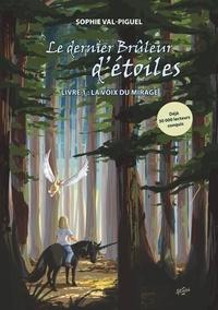 Sophie Val-Piguel - Le dernier Brûleur d'étoiles Tome 1 : La Voix du Mirage.