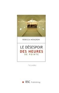 Rebecca Wengrow - Le désespoir des heures de pointe - Nouvelles.