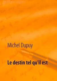 Michel Dupuy - Le destin tel qu'il est.
