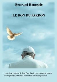 Bertrand Hourcade - Le Don du pardon.