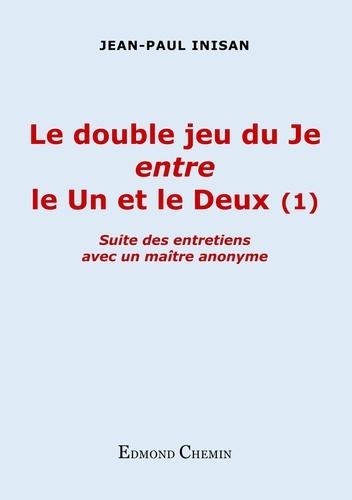 Jean-Paul Inisan - Le double jeu du je entre le un et le deux (1) - Suite des entretiens avec un maître anonyme.