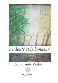 Jean-Louis Vallois - Le doute et le bonheur.