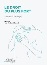 Leopold von Sacher-Masoch - Le Droit du plus fort - Nouvelle érotique.