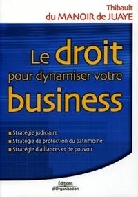 Le droit pour dynamiser votre business - Stratégie judiciaire, stratégie de protection du patrimoine, stratégie dalliances et de pouvoir.pdf