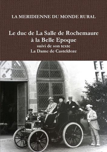 """La Méridienne du monde rural - Le duc de la salle de rochemaure la belle epoque suivi de son texte """"la dame de Casteldoze""""."""