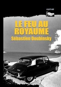 Sébastien Doubinsky - Le feu au royaume.