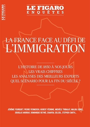 Le Figaro - Le Figaro Enquêtes  : La France face au défi de l'Immigration.