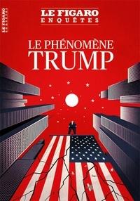 Le Figaro - Le Figaro Enquêtes  : Le phénomène Trump.