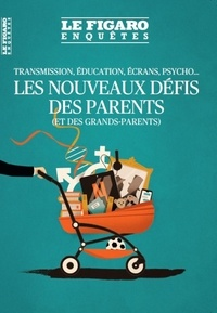 Le Figaro - Le Figaro Enquêtes  : Les nouveaux défis des parents (et des grands-parents) - Transmission, éducation, écrans, psycho....