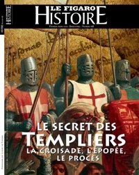 Geoffroy Caillet - Le Figaro Histoire Hors-série N° 48, février-mars  : Le secret des Templiers - La croisade, l'épopée, le procès.